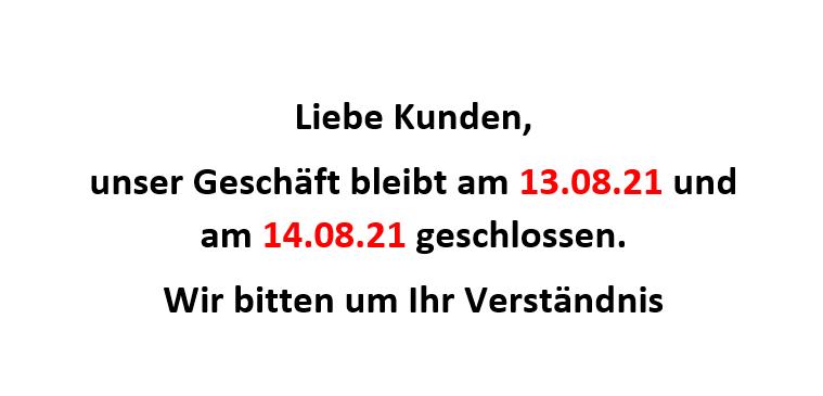 13.08. und 14.08.21 geschlossen